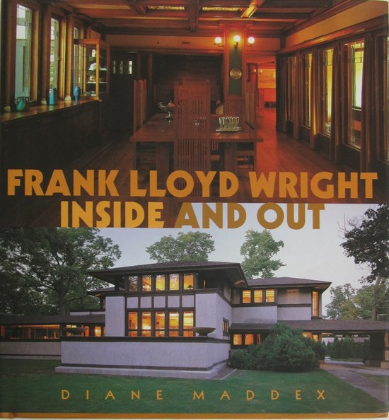Frank Lloyd Wright Inside And Out By Diane Maddex Modernism